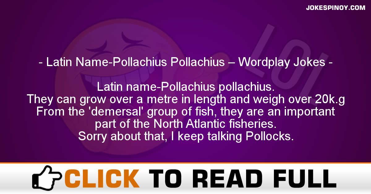 Latin Name-Pollachius Pollachius – Wordplay Jokes