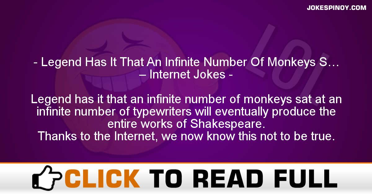 Legend Has It That An Infinite Number Of Monkeys S… – Internet Jokes