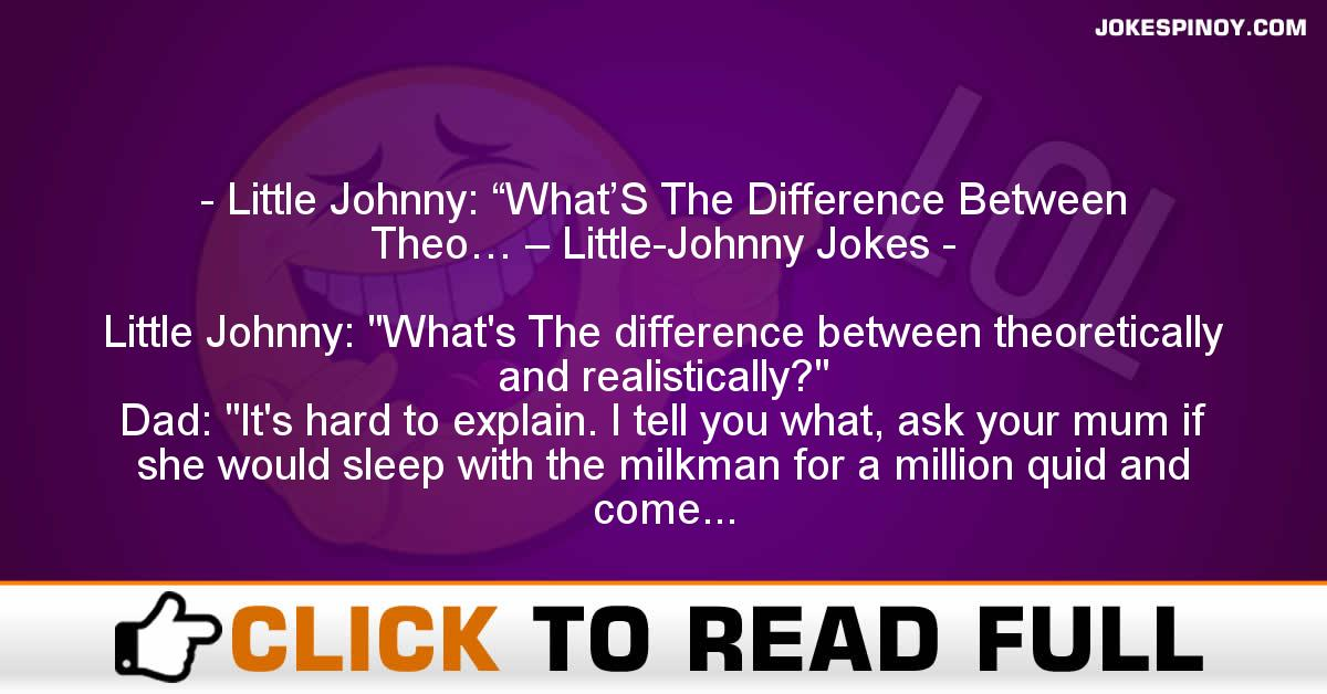 """Little Johnny: """"What'S The Difference Between Theo… – Little-Johnny Jokes"""