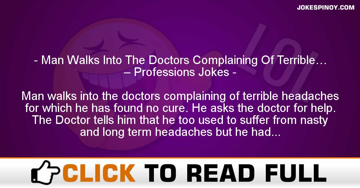 Man Walks Into The Doctors Complaining Of Terrible… – Professions Jokes