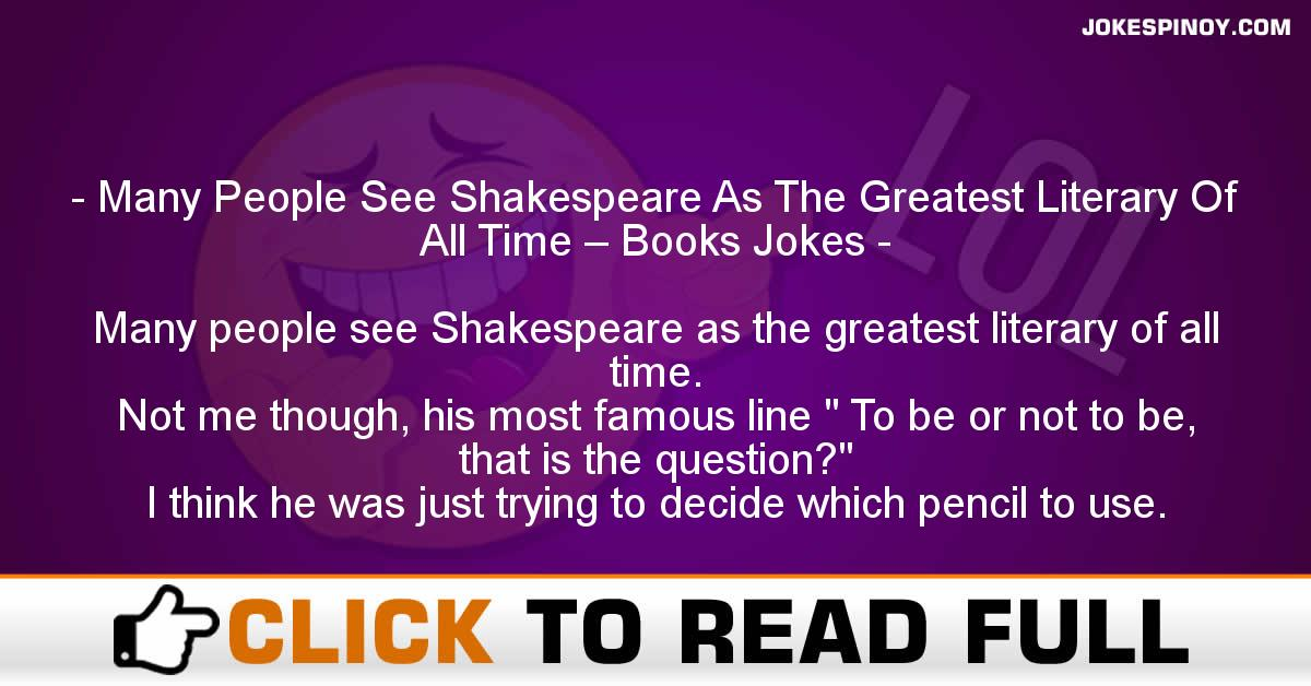 Many People See Shakespeare As The Greatest Literary Of All Time – Books Jokes