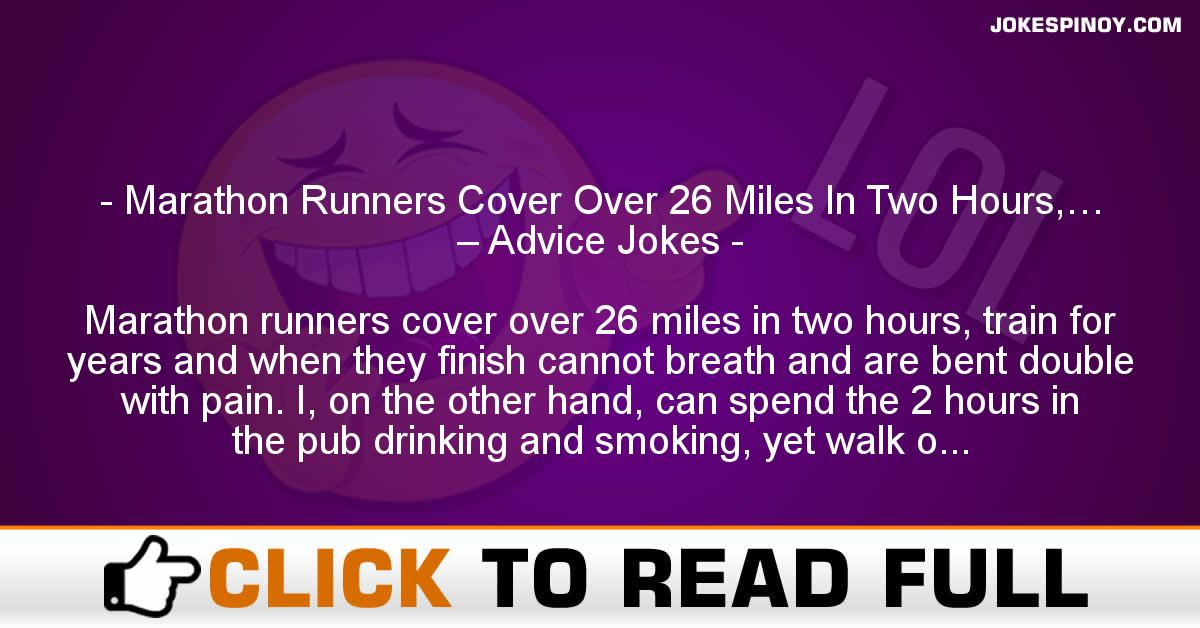 Marathon Runners Cover Over 26 Miles In Two Hours,… – Advice Jokes