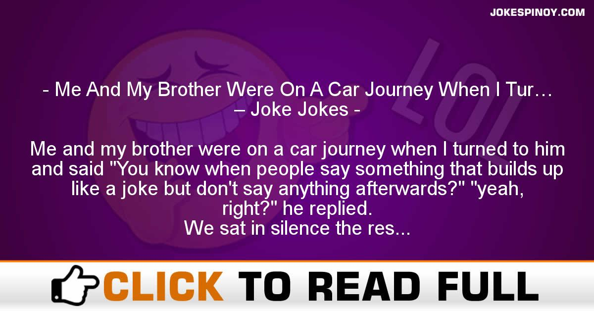 Me And My Brother Were On A Car Journey When I Tur… – Joke Jokes