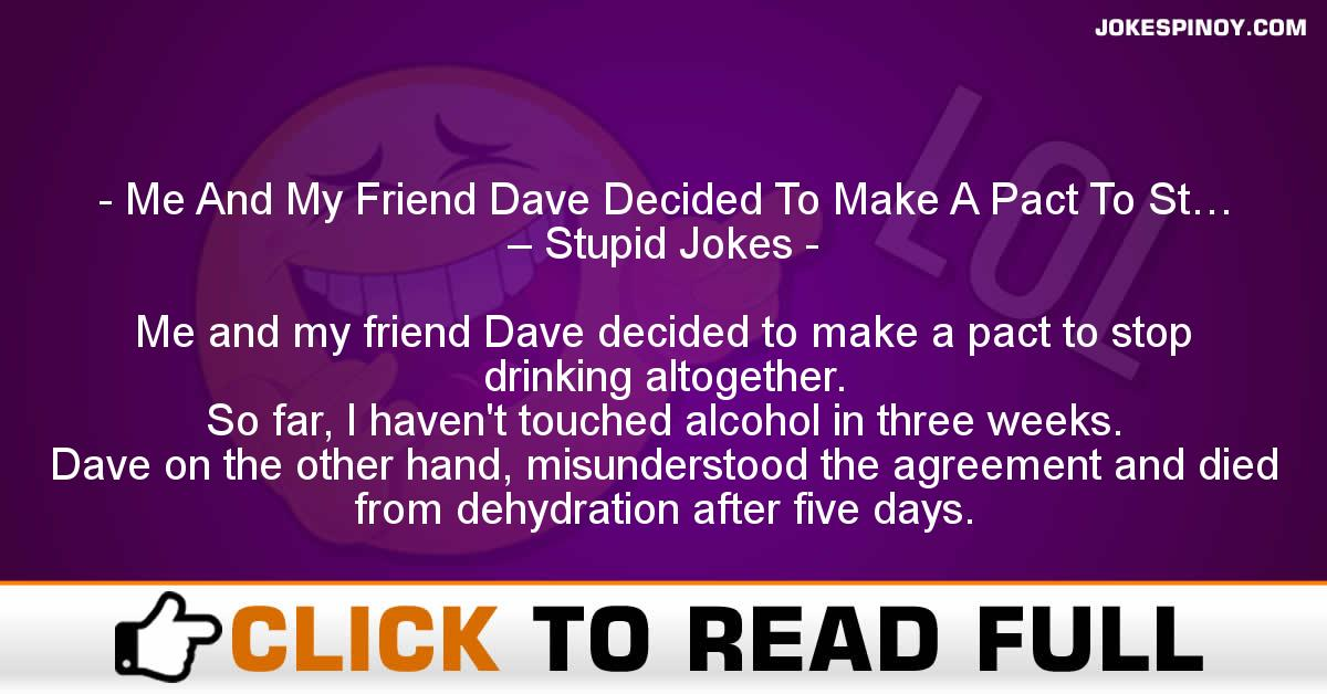 Me And My Friend Dave Decided To Make A Pact To St… – Stupid Jokes