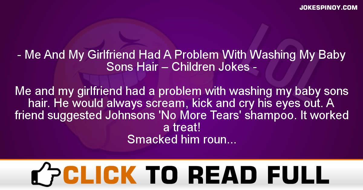 Me And My Girlfriend Had A Problem With Washing My Baby Sons Hair – Children Jokes