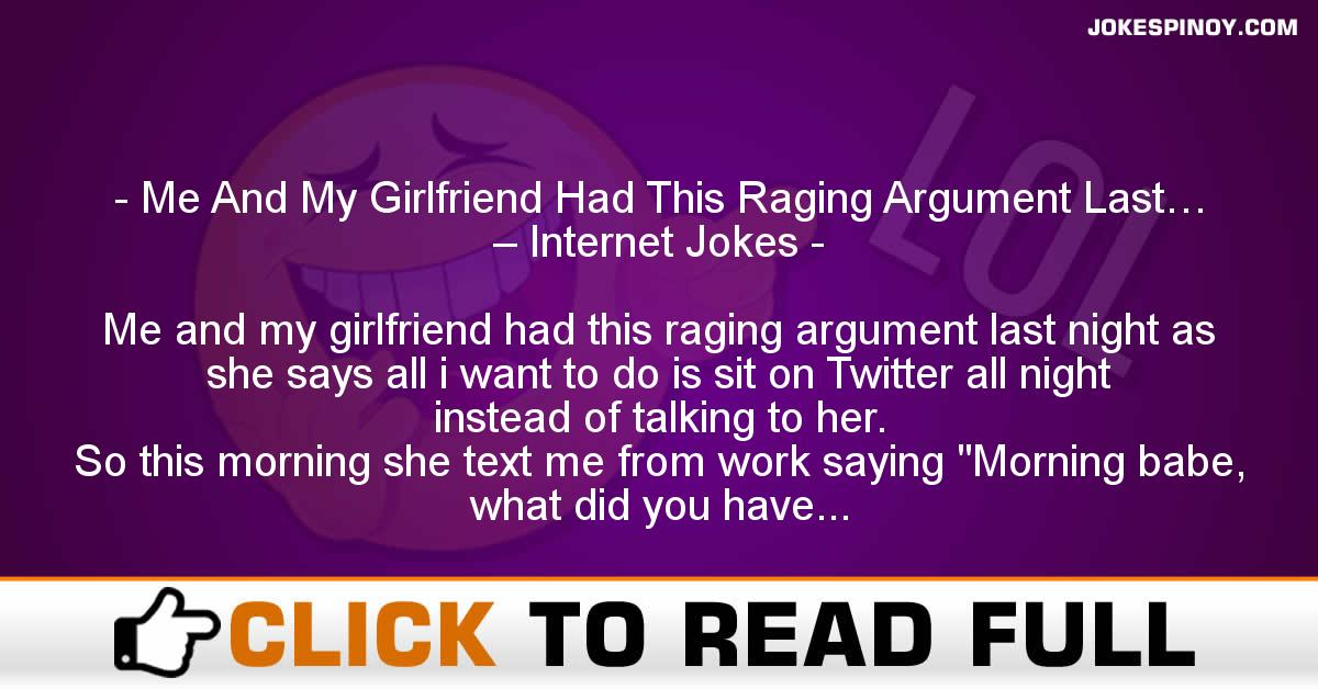Me And My Girlfriend Had This Raging Argument Last… – Internet Jokes