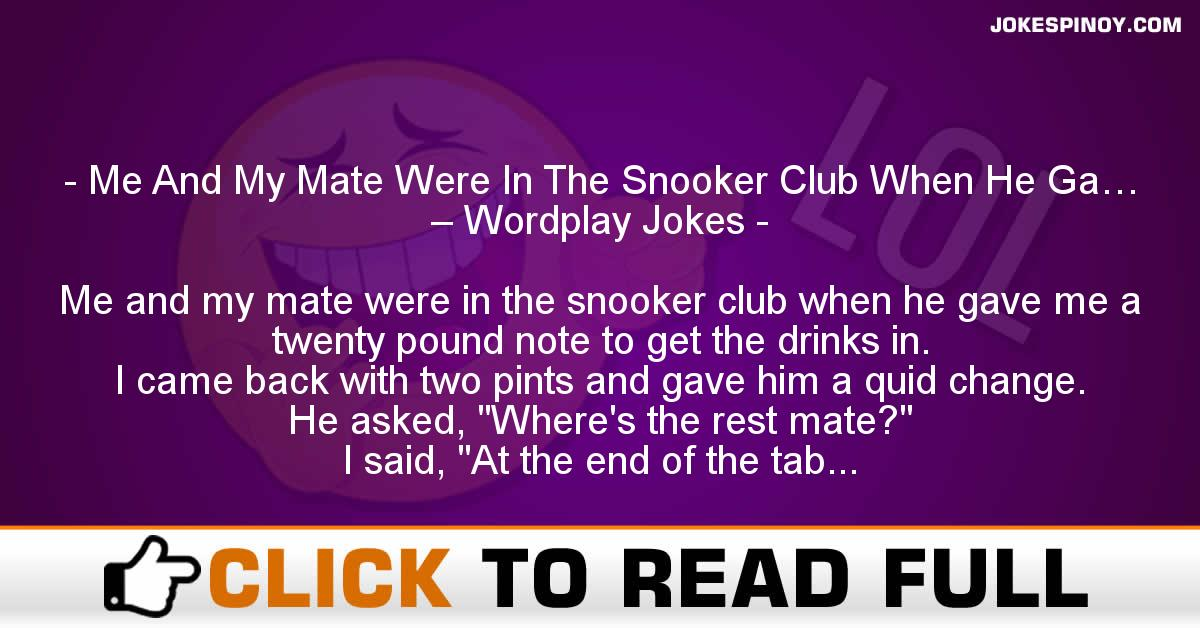 Me And My Mate Were In The Snooker Club When He Ga… – Wordplay Jokes