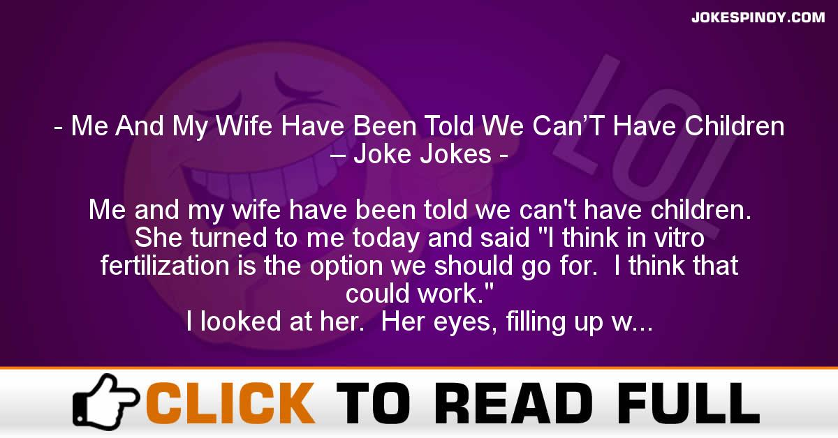 Me And My Wife Have Been Told We Can'T Have Children – Joke Jokes