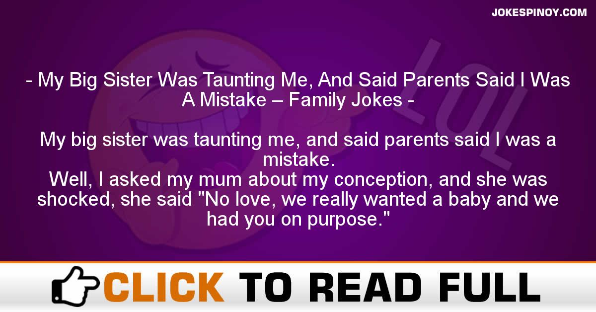 My Big Sister Was Taunting Me, And Said Parents Said I Was A Mistake – Family Jokes