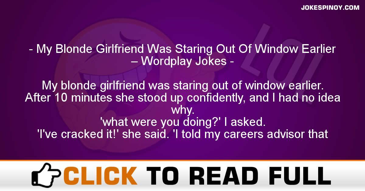 My Blonde Girlfriend Was Staring Out Of Window Earlier – Wordplay Jokes