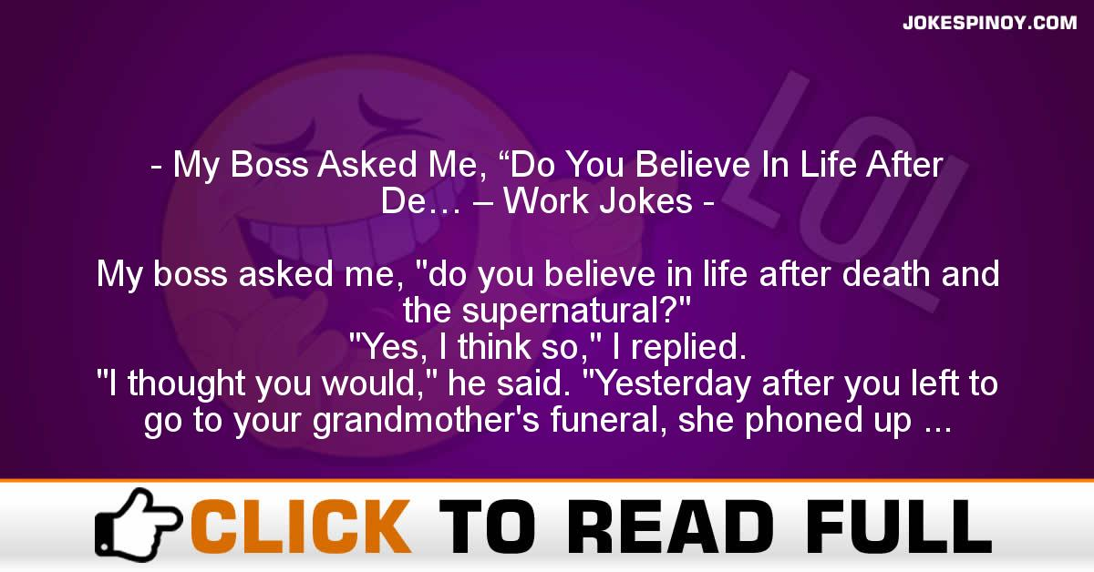 """My Boss Asked Me, """"Do You Believe In Life After De… – Work Jokes"""