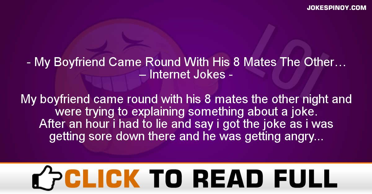My Boyfriend Came Round With His 8 Mates The Other… – Internet Jokes