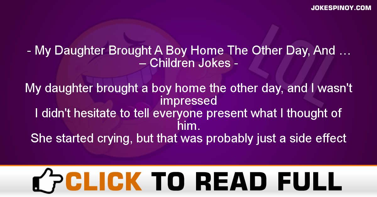 My Daughter Brought A Boy Home The Other Day, And … – Children Jokes