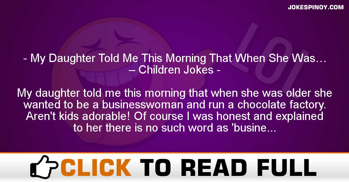 My Daughter Told Me This Morning That When She Was… – Children Jokes