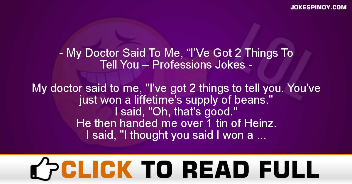 """My Doctor Said To Me, """"I'Ve Got 2 Things To Tell You – Professions Jokes"""