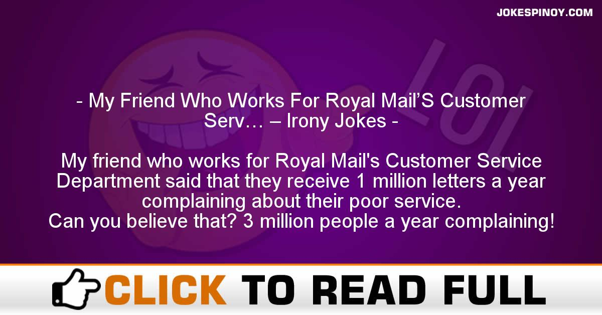 My Friend Who Works For Royal Mail'S Customer Serv… – Irony Jokes