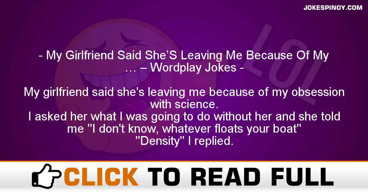 My Girlfriend Said She'S Leaving Me Because Of My … – Wordplay Jokes