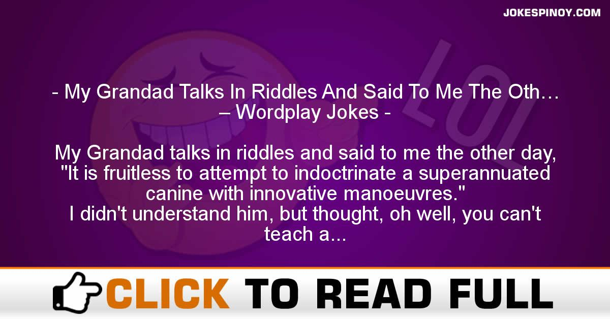 My Grandad Talks In Riddles And Said To Me The Oth… – Wordplay Jokes