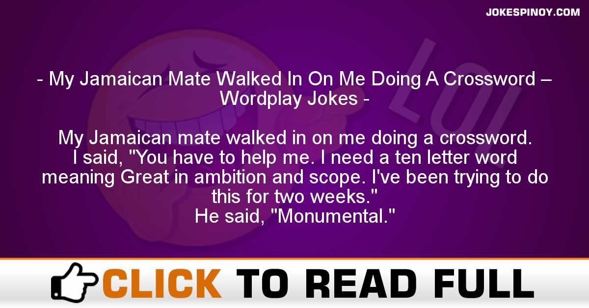 My Jamaican Mate Walked In On Me Doing A Crossword – Wordplay Jokes