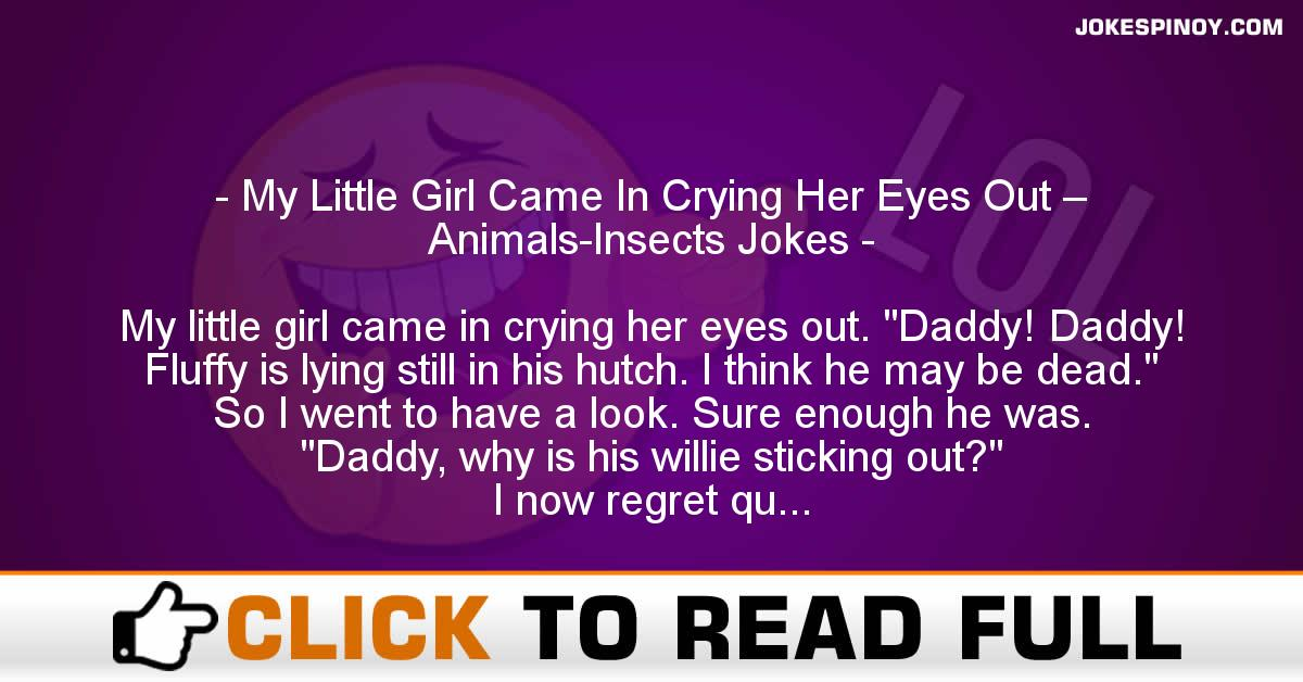 My Little Girl Came In Crying Her Eyes Out – Animals-Insects Jokes
