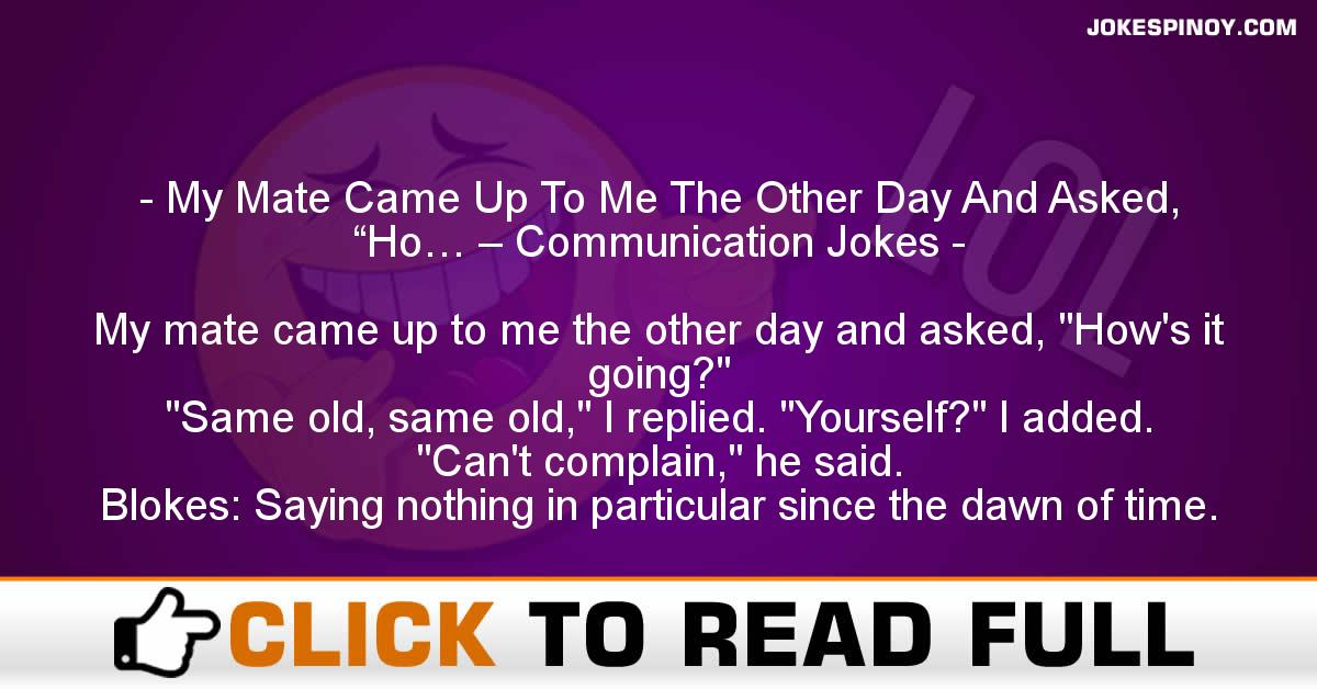 "My Mate Came Up To Me The Other Day And Asked, ""Ho… – Communication Jokes"