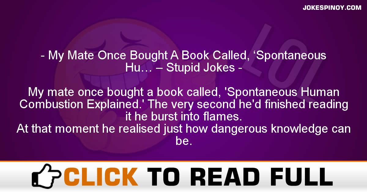 My Mate Once Bought A Book Called, 'Spontaneous Hu… – Stupid Jokes