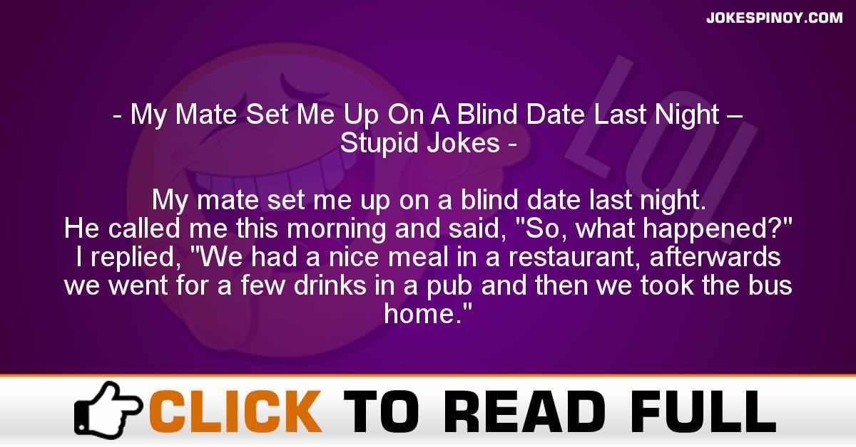My Mate Set Me Up On A Blind Date Last Night – Stupid Jokes