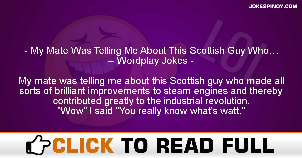 My Mate Was Telling Me About This Scottish Guy Who… – Wordplay Jokes