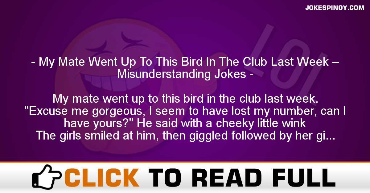 My Mate Went Up To This Bird In The Club Last Week – Misunderstanding Jokes