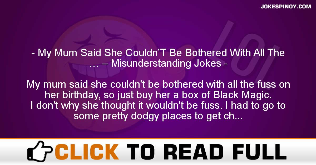 My Mum Said She Couldn'T Be Bothered With All The … – Misunderstanding Jokes