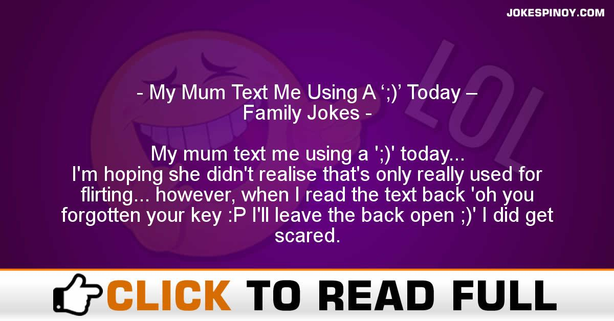My Mum Text Me Using A ';)' Today – Family Jokes