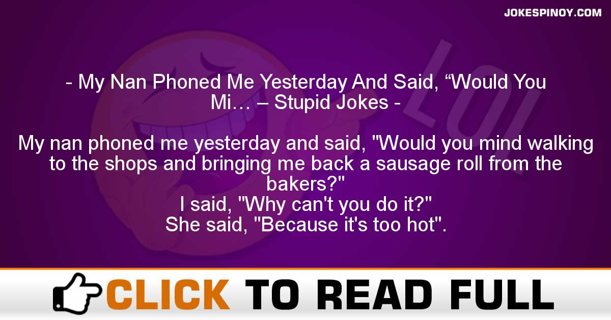 """My Nan Phoned Me Yesterday And Said, """"Would You Mi… – Stupid Jokes"""