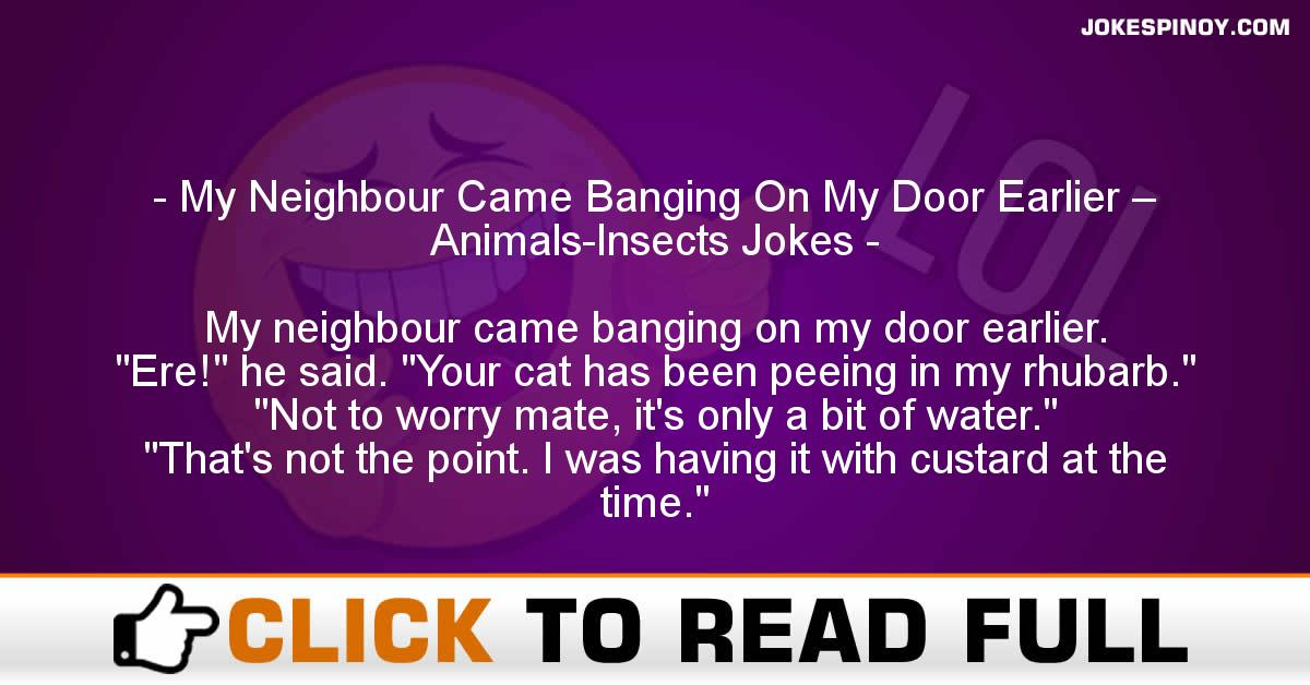 My Neighbour Came Banging On My Door Earlier – Animals-Insects Jokes
