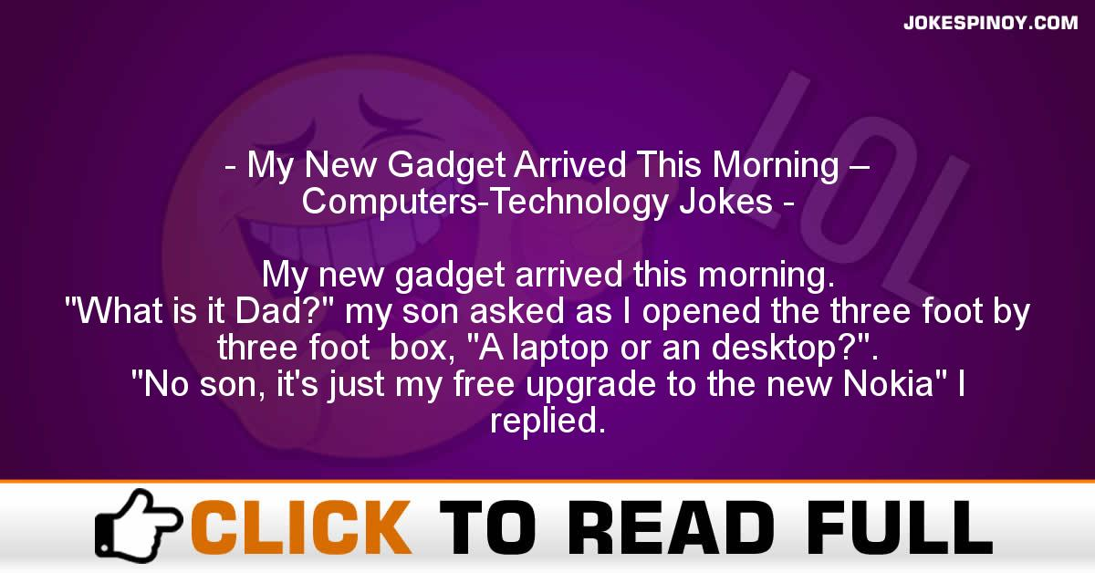 My New Gadget Arrived This Morning – Computers-Technology Jokes