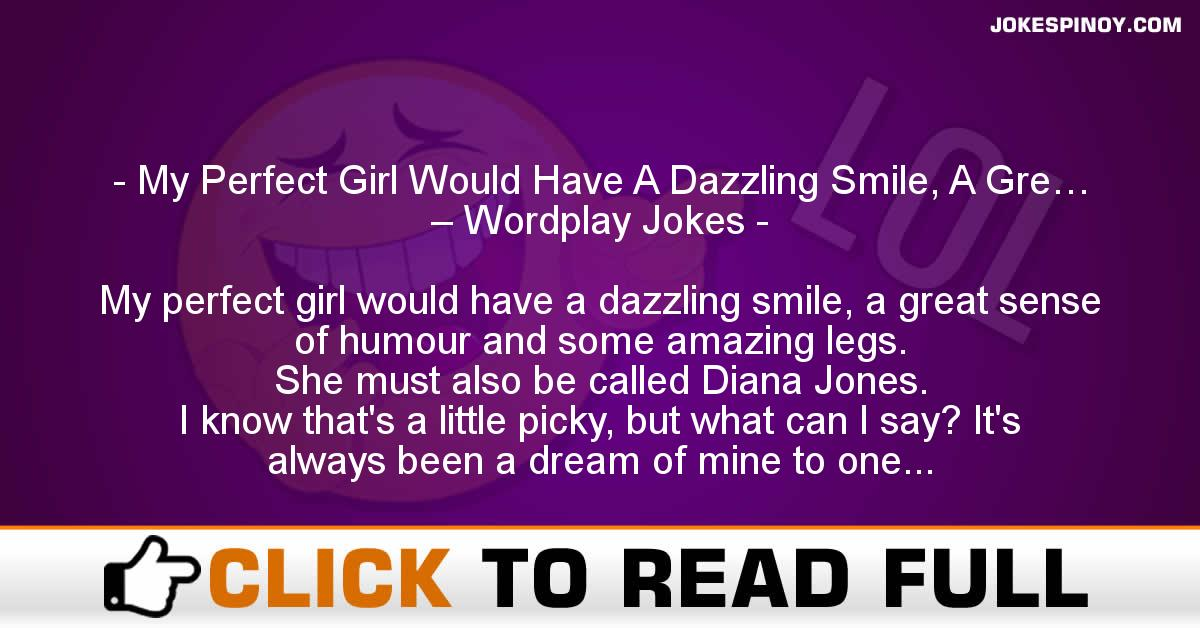 My Perfect Girl Would Have A Dazzling Smile, A Gre… – Wordplay Jokes