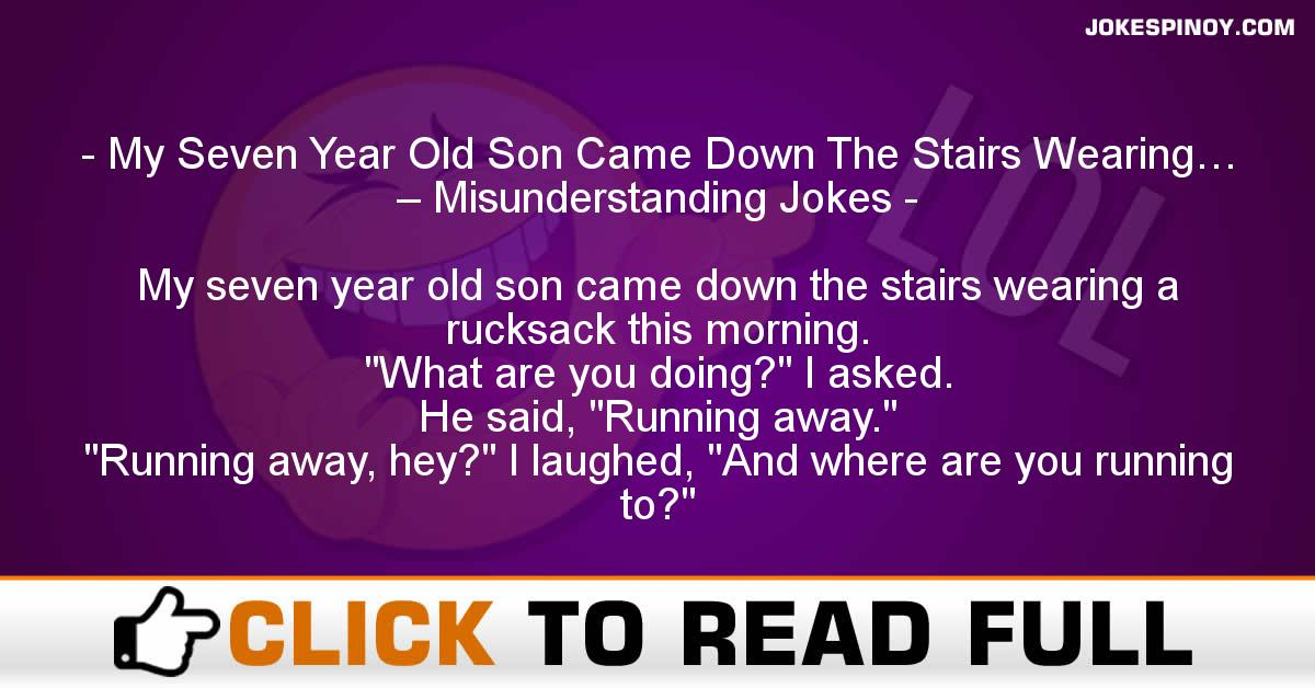My Seven Year Old Son Came Down The Stairs Wearing… – Misunderstanding Jokes