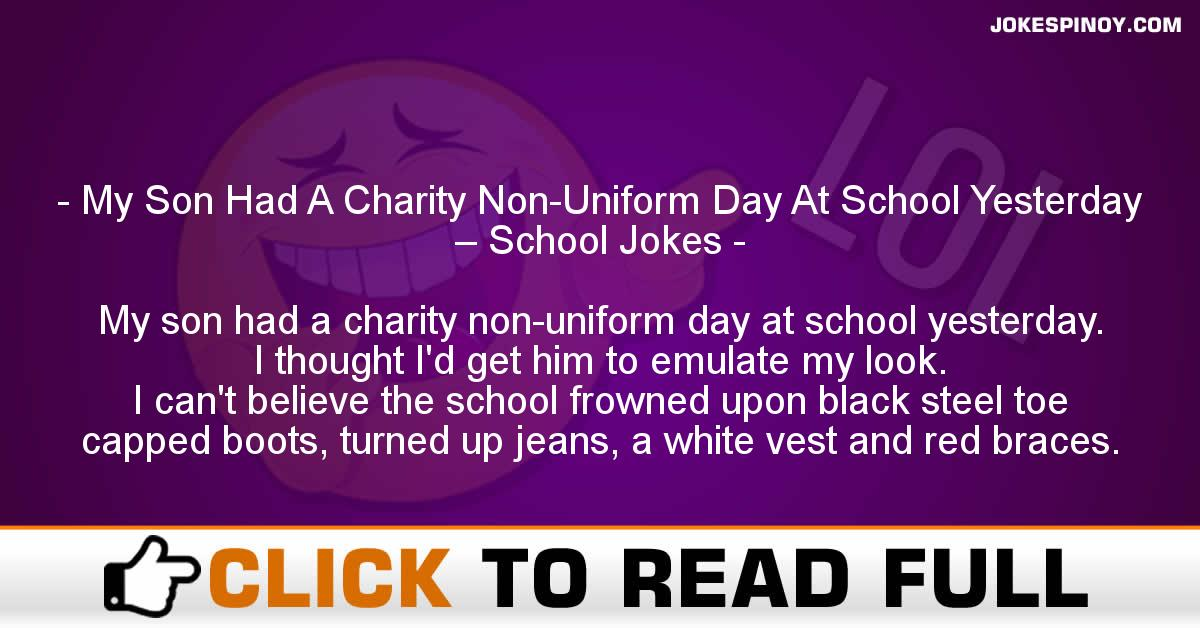 My Son Had A Charity Non-Uniform Day At School Yesterday – School Jokes