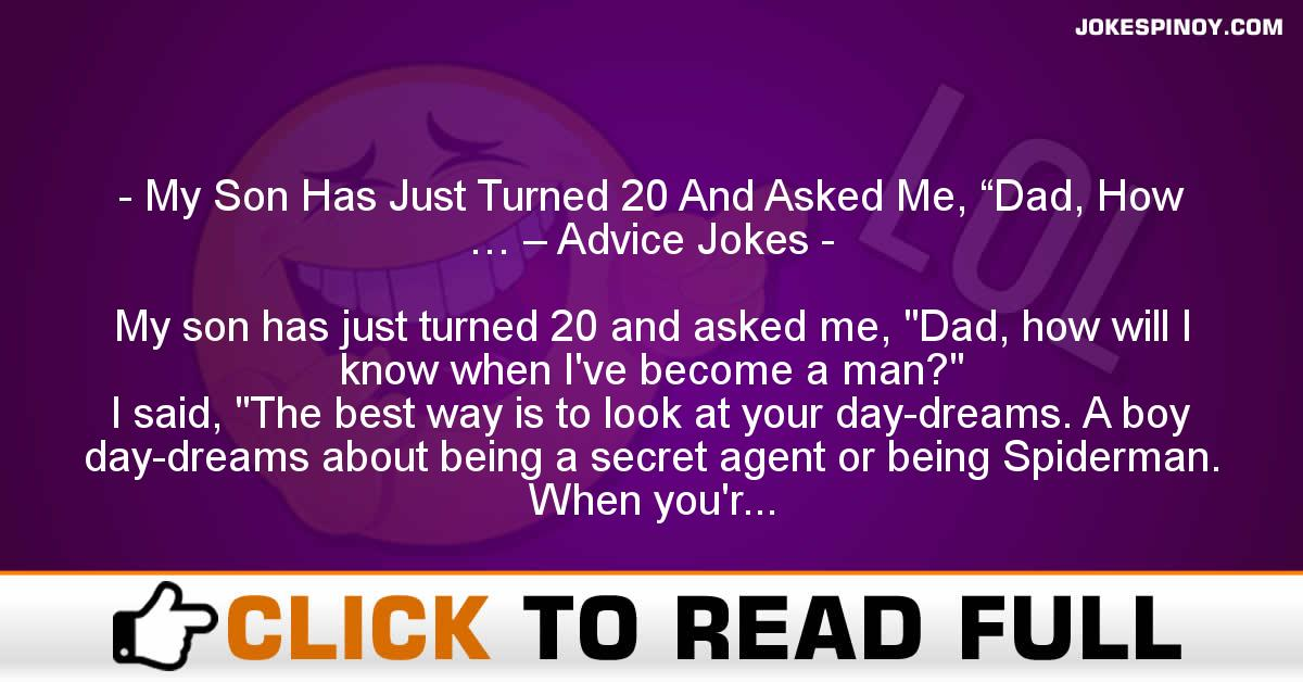 "My Son Has Just Turned 20 And Asked Me, ""Dad, How … – Advice Jokes"
