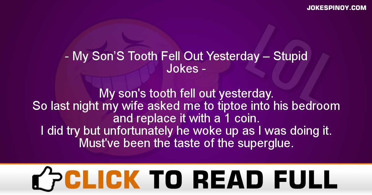 My Son'S Tooth Fell Out Yesterday – Stupid Jokes
