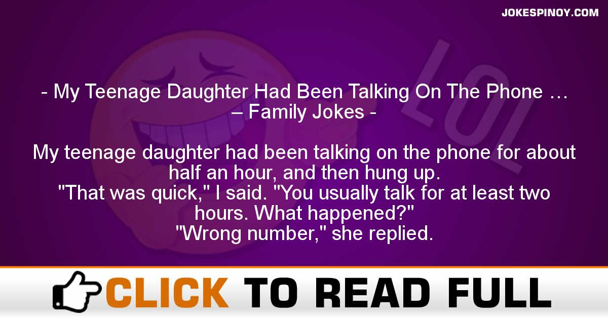 My Teenage Daughter Had Been Talking On The Phone … – Family Jokes