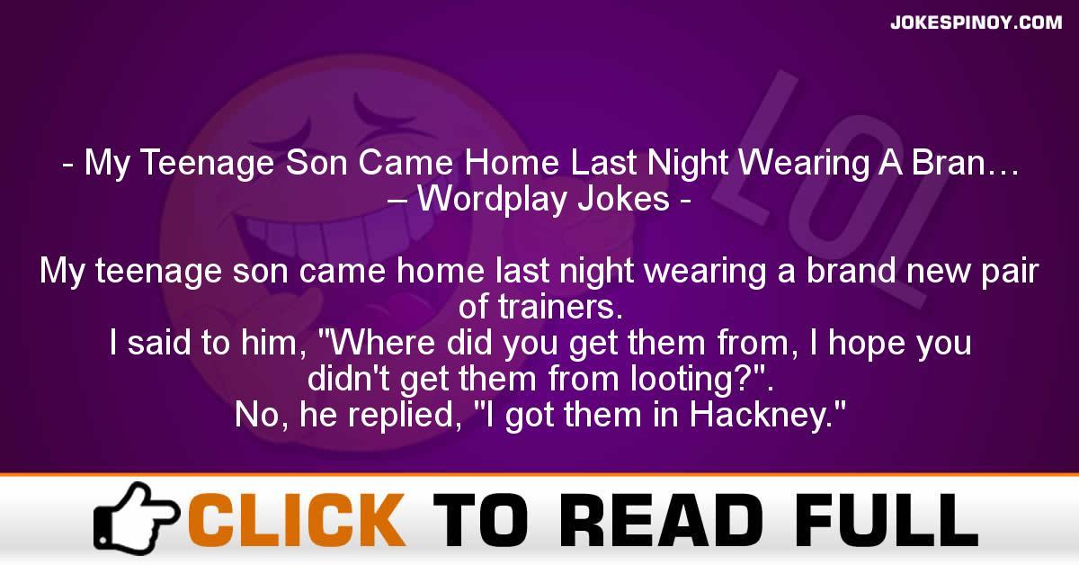 My Teenage Son Came Home Last Night Wearing A Bran… – Wordplay Jokes