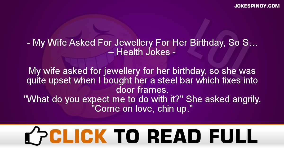 My Wife Asked For Jewellery For Her Birthday, So S… – Health Jokes