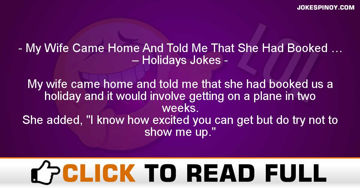 My Wife Came Home And Told Me That She Had Booked … – Holidays Jokes
