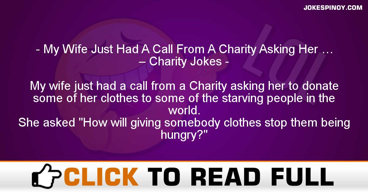 My Wife Just Had A Call From A Charity Asking Her … – Charity Jokes