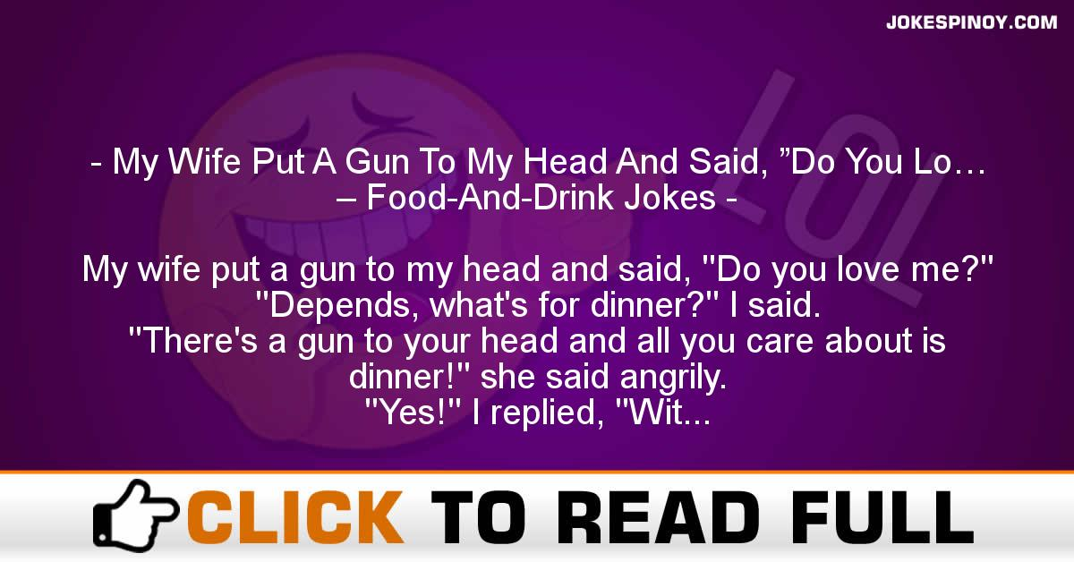 "My Wife Put A Gun To My Head And Said, ""Do You Lo… – Food-And-Drink Jokes"