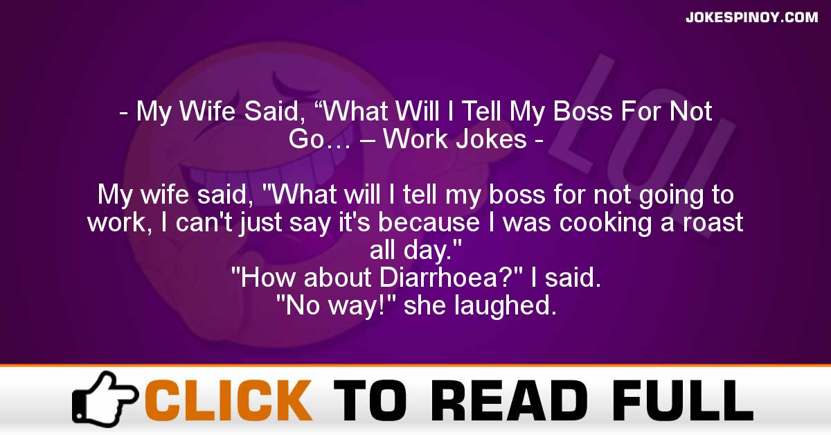 """My Wife Said, """"What Will I Tell My Boss For Not Go… – Work Jokes"""