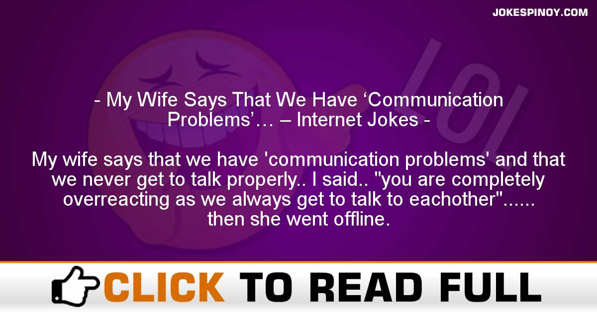 My Wife Says That We Have 'Communication Problems'… – Internet Jokes