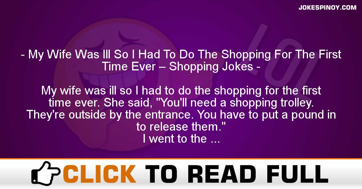 My Wife Was Ill So I Had To Do The Shopping For The First Time Ever – Shopping Jokes