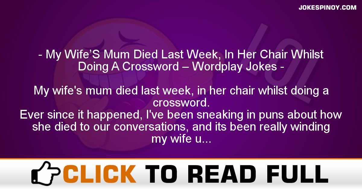 My Wife'S Mum Died Last Week, In Her Chair Whilst Doing A Crossword – Wordplay Jokes