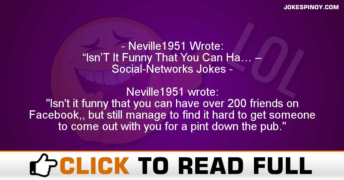 """Neville1951 Wrote: """"Isn'T It Funny That You Can Ha… – Social-Networks Jokes"""